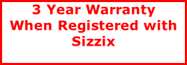 3 Year Warranty When Registered with Sizzix