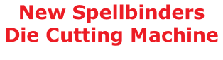 New Spellbinders Die Cutting Machine